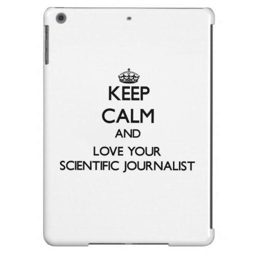 Keep Calm and Love your Scientific Journalist iPad Air Cases