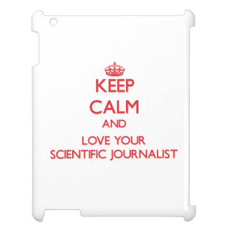 Keep Calm and Love your Scientific Journalist iPad Cases