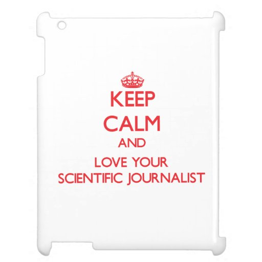 Keep Calm and Love your Scientific Journalist Case For The iPad
