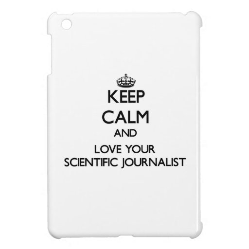 Keep Calm and Love your Scientific Journalist iPad Mini Cover