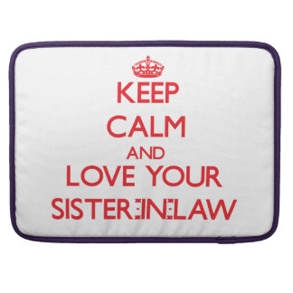 Keep Calm and Love your Sister-in-Law Sleeve For MacBook Pro