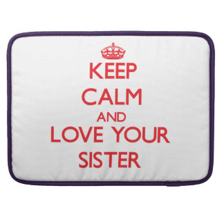 Keep Calm and Love your Sister MacBook Pro Sleeve
