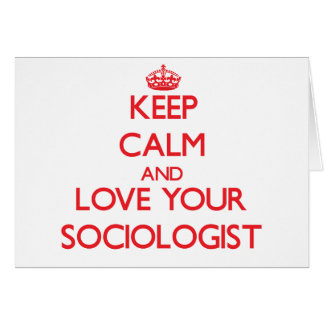 Keep Calm and Love your Sociologist Greeting Card