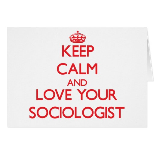 Keep Calm and Love your Sociologist Greeting Cards