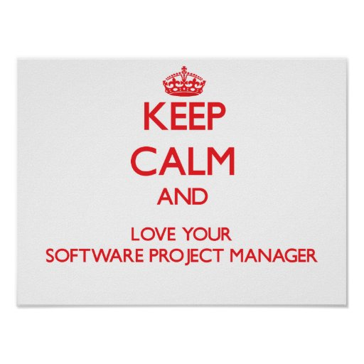 Keep Calm and Love your Software Project Manager Posters