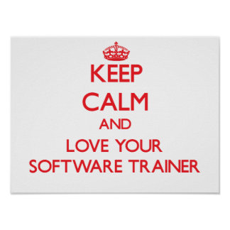 Keep Calm and Love your Software Trainer Print