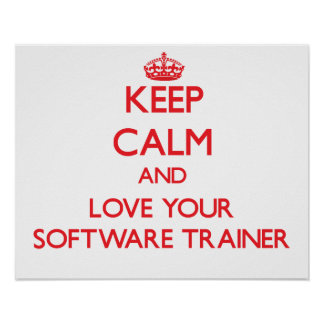 Keep Calm and Love your Software Trainer Poster
