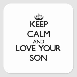 Keep Calm and Love your Son Square Sticker