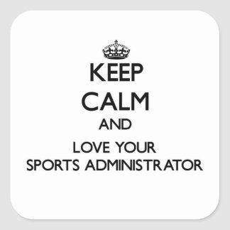 Keep Calm and Love your Sports Administrator Square Stickers