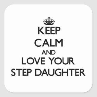 Keep Calm and Love your Step-Daughter Square Sticker