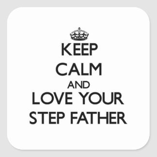 Keep Calm and Love your Step-Father Square Sticker