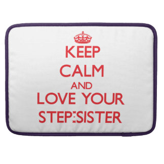 Keep Calm and Love your Step-Sister Sleeves For MacBook Pro