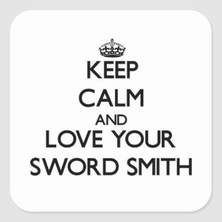 Keep Calm and Love your Sword Smith Square Sticker