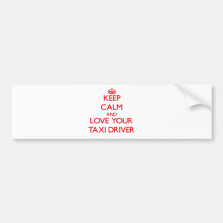 Keep Calm and Love your Taxi Driver Bumper Sticker