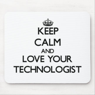Keep Calm and Love your Technologist Mouse Pad