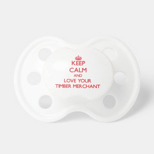 Keep Calm and Love your Timber Merchant Pacifiers