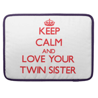 Keep Calm and Love your Twin Sister MacBook Pro Sleeves