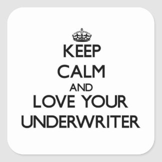 Keep Calm and Love your Underwriter Square Sticker