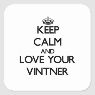 Keep Calm and Love your Vintner Square Sticker