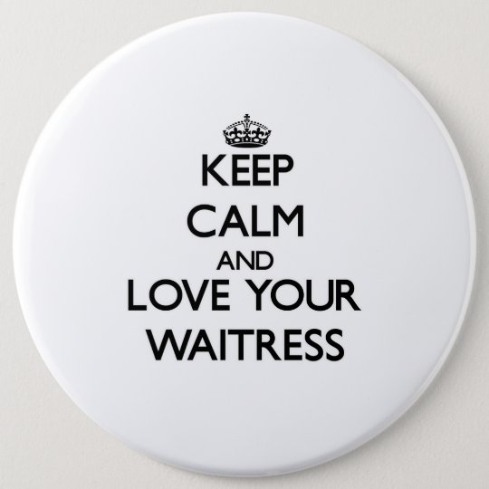 Keep Calm and Love your Waitress 6 Cm