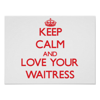 Keep Calm and Love your Waitress Print