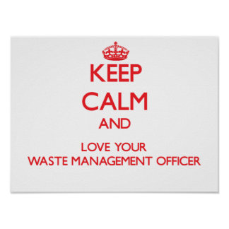 Keep Calm and Love your Waste Management Officer Poster