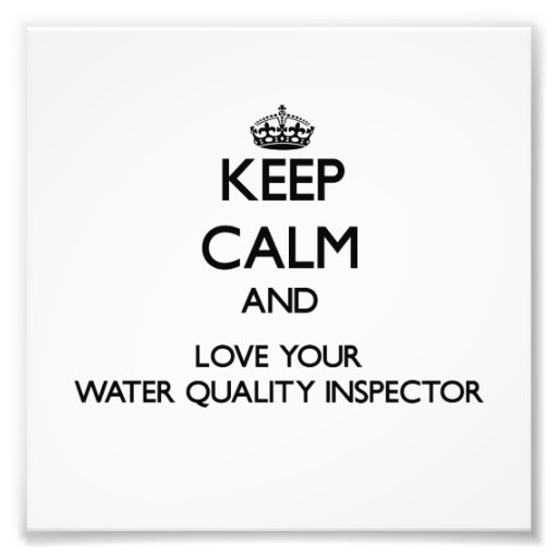 Keep Calm and Love your Water Quality Inspector Art Photo