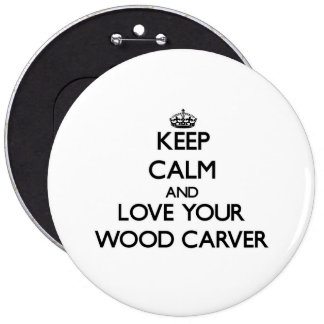 Keep Calm and Love your Wood Carver 6 Cm Round Badge