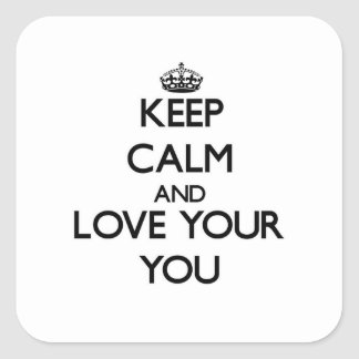 Keep Calm and Love your You Square Sticker