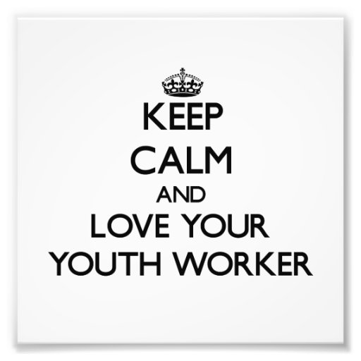 Keep Calm and Love your Youth Worker Art Photo