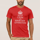 Keep Calm And Maintain Separation T-Shirt