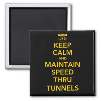 Keep Calm and Maintain Speed Thru Tunnels Square Magnet