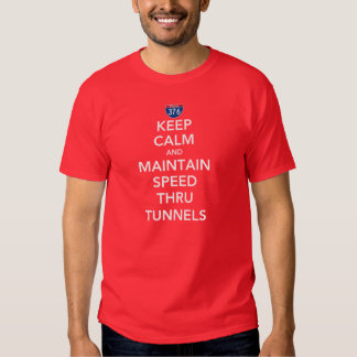 Keep Calm and Maintain Speed Thru Tunnels Tees