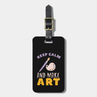 Keep Calm and Make Art Painting Picture Artist Luggage Tag