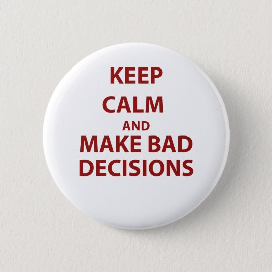 Keep Calm and Make Bad Decisions 6 Cm Round Badge
