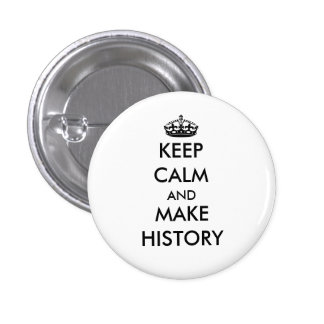 Keep Calm and Make History button (white)