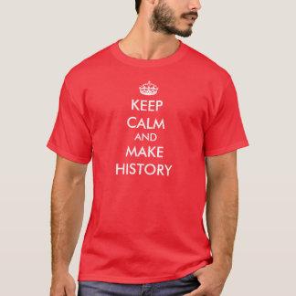 Keep Calm and Make History t-shirt (dark colors)