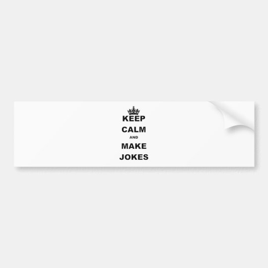 KEEP CALM AND MAKE JOKES BUMPER STICKER