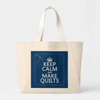 Keep Calm and Make Quilts (all colors) Large Tote Bag