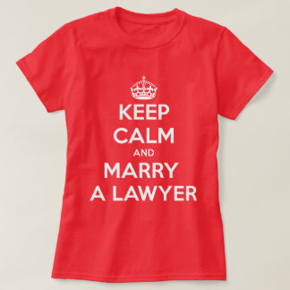 Keep Calm and Marry a Lawyer T-Shirt