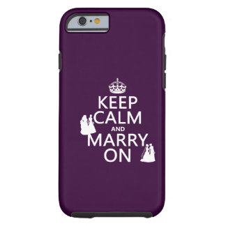 Keep Calm and Marry On - all colors Tough iPhone 6 Case