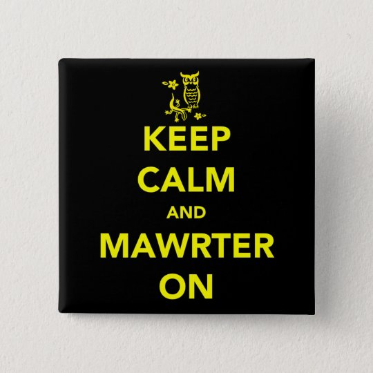 Keep Calm and Mawrter On Button