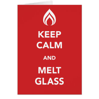Keep Calm and Melt Glass Card