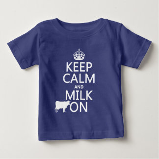 Keep Calm and Milk On (cows) (in all colors) Baby T-Shirt