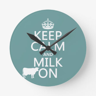Keep Calm and Milk On (cows) (in all colors) Round Clock
