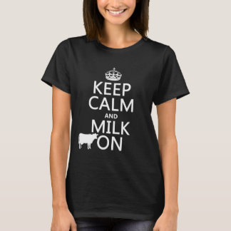 Keep Calm and Milk On (cows) (in all colors) T-Shirt