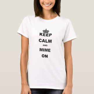 KEEP CALM AND MIME ON.png T-Shirt