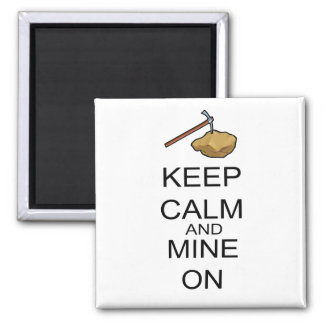 Keep Calm And Mine On Square Magnet