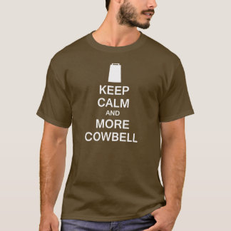 Keep Calm and More Cowbell T-Shirt