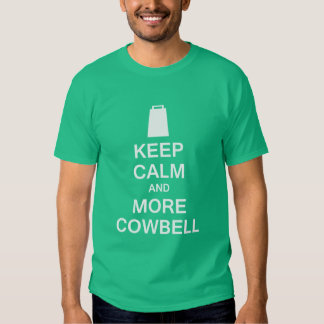 Keep Calm and More Cowbell Tee Shirt